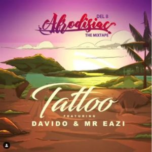 Del B Ft Mr Eazi And Davido - Tattoo