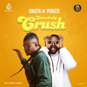 Somebody Crush by XBusta Ft Peruzzi