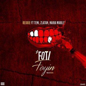 Rexxie – Foti Foyin ft. Zlatan x Teni x Naira Marley