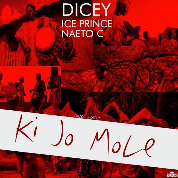 Dicey Ft. Ice Prince, Naeto C – Ki Jo Mole