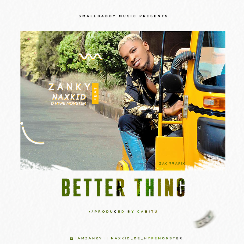 Zanky – Better Thing Ft. Naxkid De HypeMonster