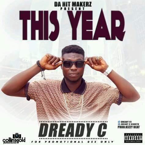 MUSIC : Dready-C - This Year (Prod. By Kizzybeatz)
