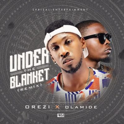 Orezi  -  'Under the Blanket' (Remix) ft. Olamide