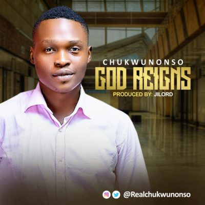 Chukwunonso  -  God Reigns [Download MP3]