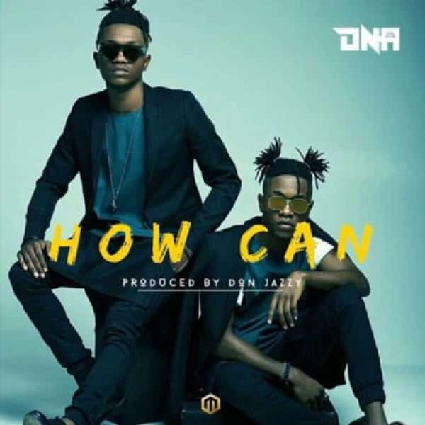 DNA  -  How Can (Prod. By Don Jazzy)
