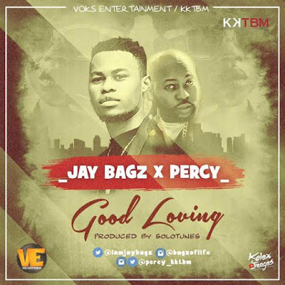 Jaybagz ft Percy - Good Loving (Prod. by Solotunes)