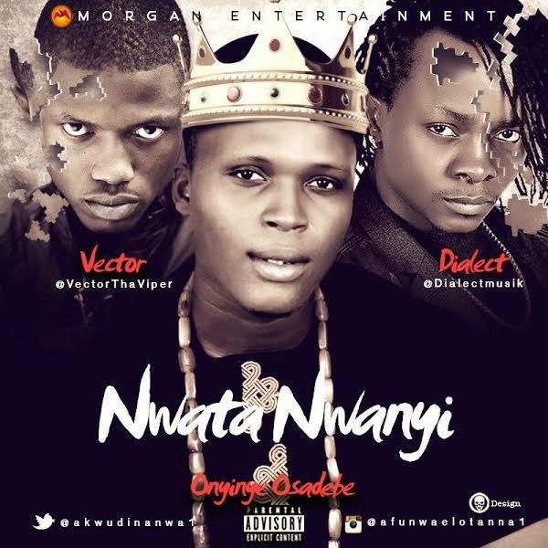 Onyinye Osadebe - Nwata Nwanyi ft Vector & Dialect