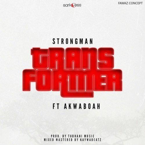 Strongman  -  Transformer ft. Akwaboah