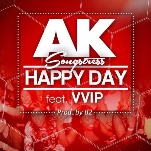 AK Songstress  -  'Happy Day' ft. VVIP (Prod. By B2)
