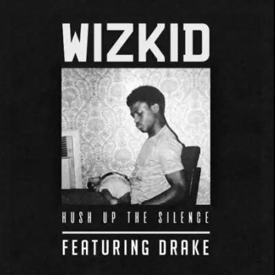 Wizkid  -  'Hush Up The Silence' ft. Drake