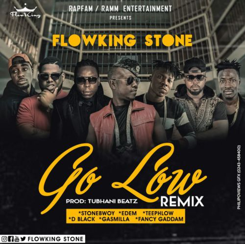 FlowKing Stone  -  'Go Low' (Remix) ft. Stonebwoy, Edem, D Black, Teephlow, Gasmilla, Fancy Gadam