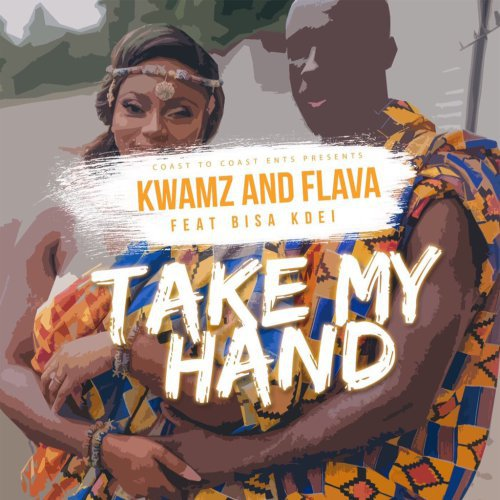 Kwamz And Flava  -  Take My Hand ft. Bisa Kdei