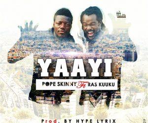 """Pope Skinny �' """"Yaayi"""" ft. Ras Kuuku"""