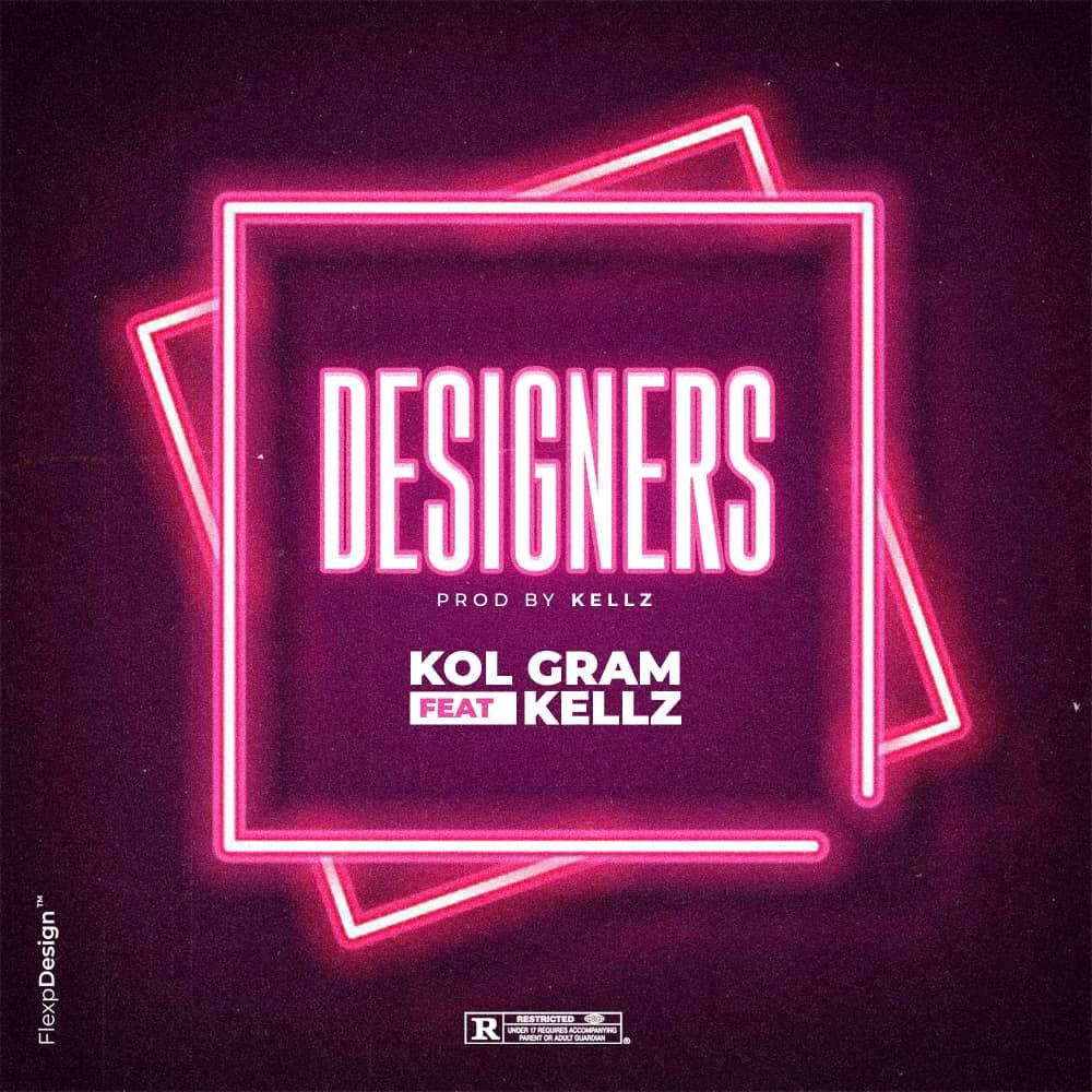 Kol Gram - Designers Ft. Kellz (Prod by Kellz)